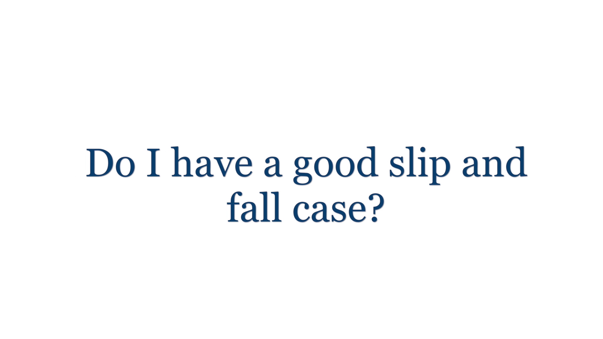 Do I have a good slip and fall injury case?
